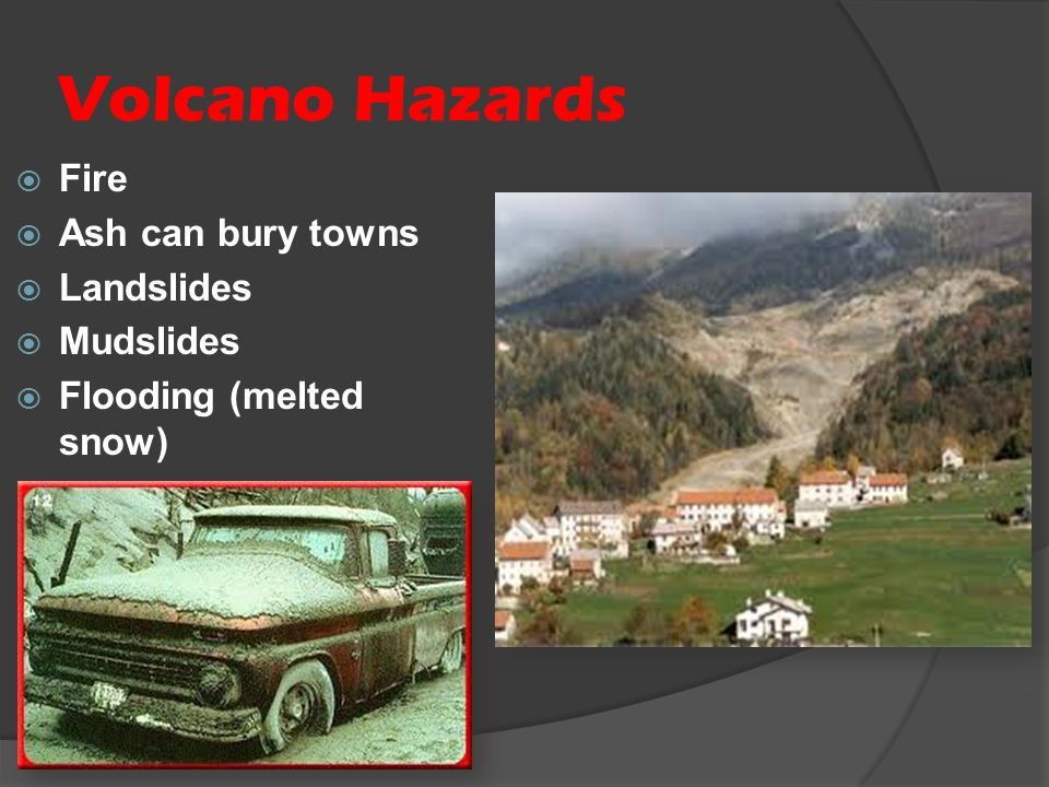Volcano Hazards Fire Ash can bury towns Landslides Mudslides