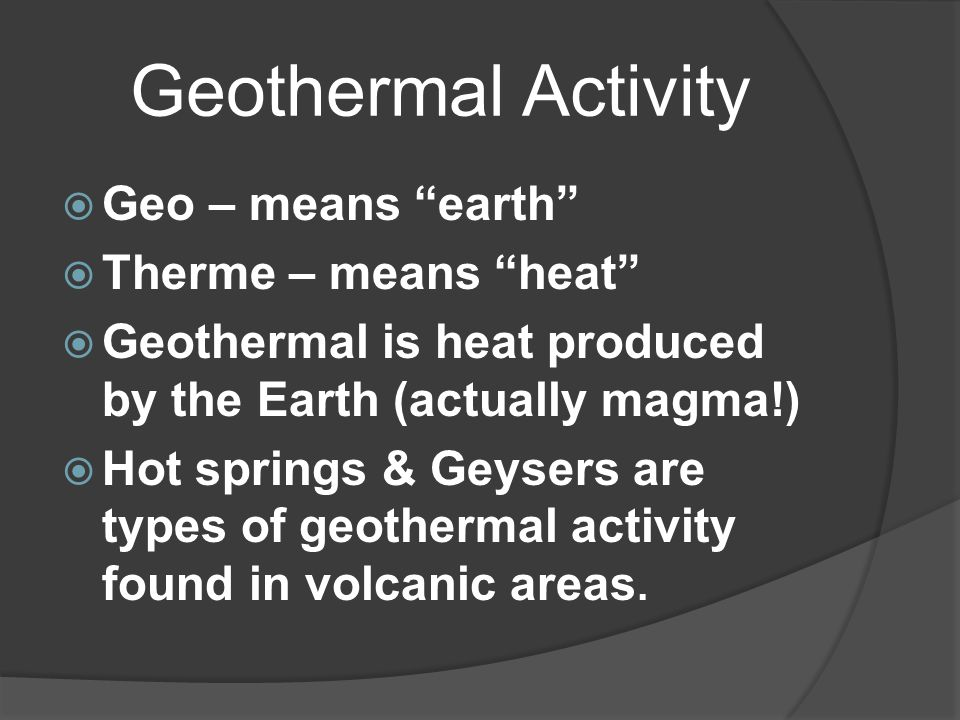 Geothermal Activity Geo – means earth Therme – means heat