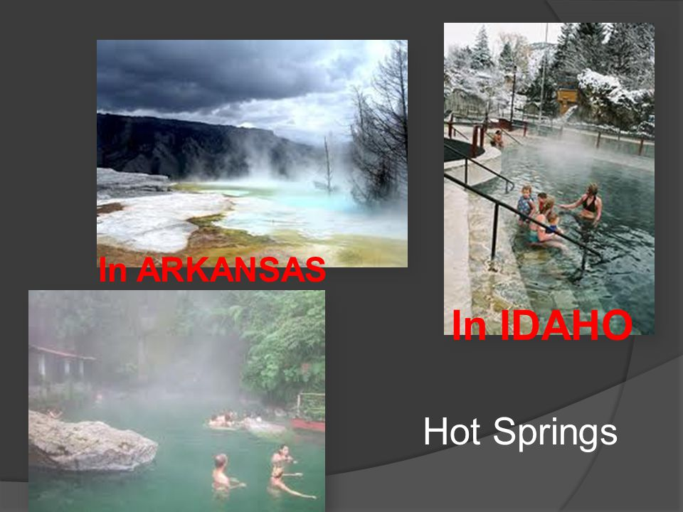 In ARKANSAS In IDAHO Hot Springs