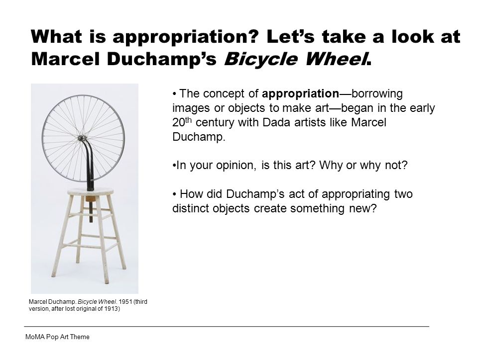 What is appropriation Let's take a look at Marcel Duchamp's Bicycle Wheel.