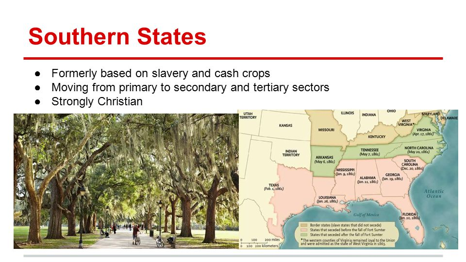 Southern States Formerly based on slavery and cash crops