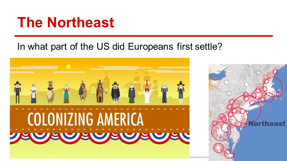The Northeast In what part of the US did Europeans first settle