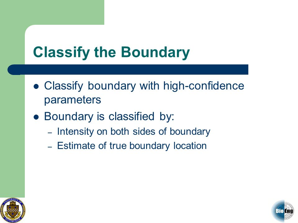 Classify the BoundaryClassify boundary with high-confidence parameters. Boundary is classified by: Intensity on both sides of boundary.