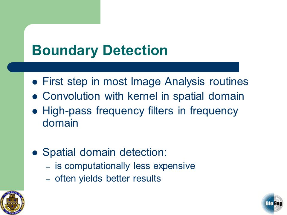 Boundary Detection First step in most Image Analysis routines