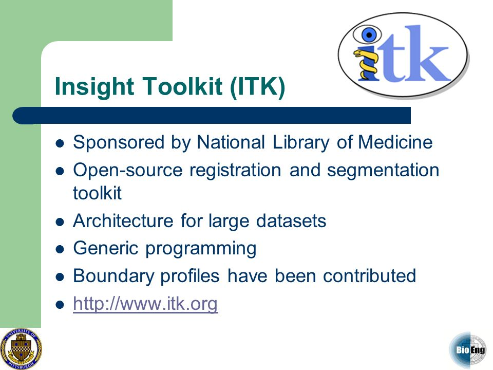 Insight Toolkit (ITK) Sponsored by National Library of Medicine