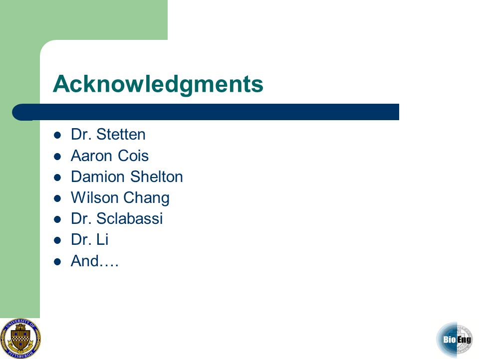Acknowledgments Dr. Stetten Aaron Cois Damion Shelton Wilson Chang