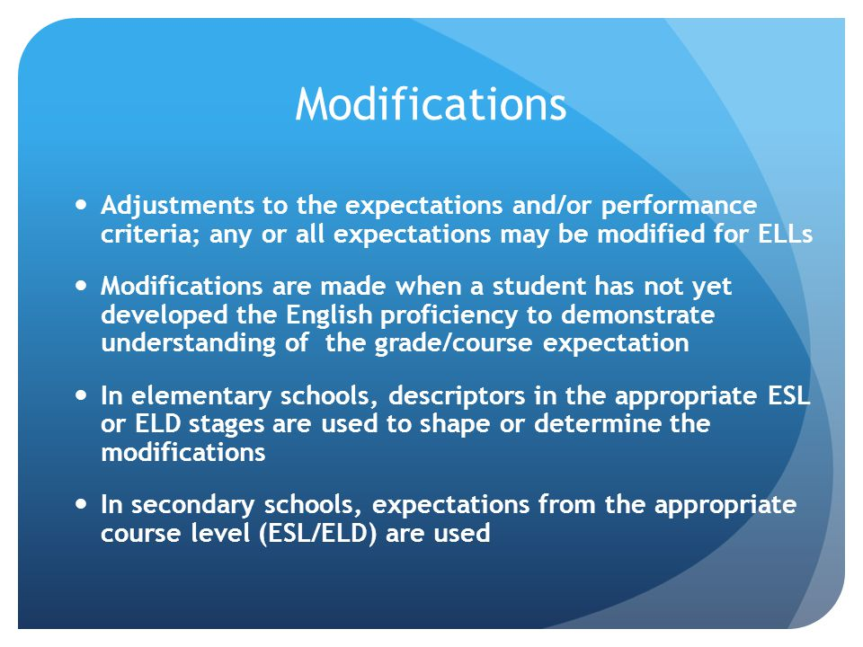 Modifications Adjustments to the expectations and/or performance criteria; any or all expectations may be modified for ELLs.