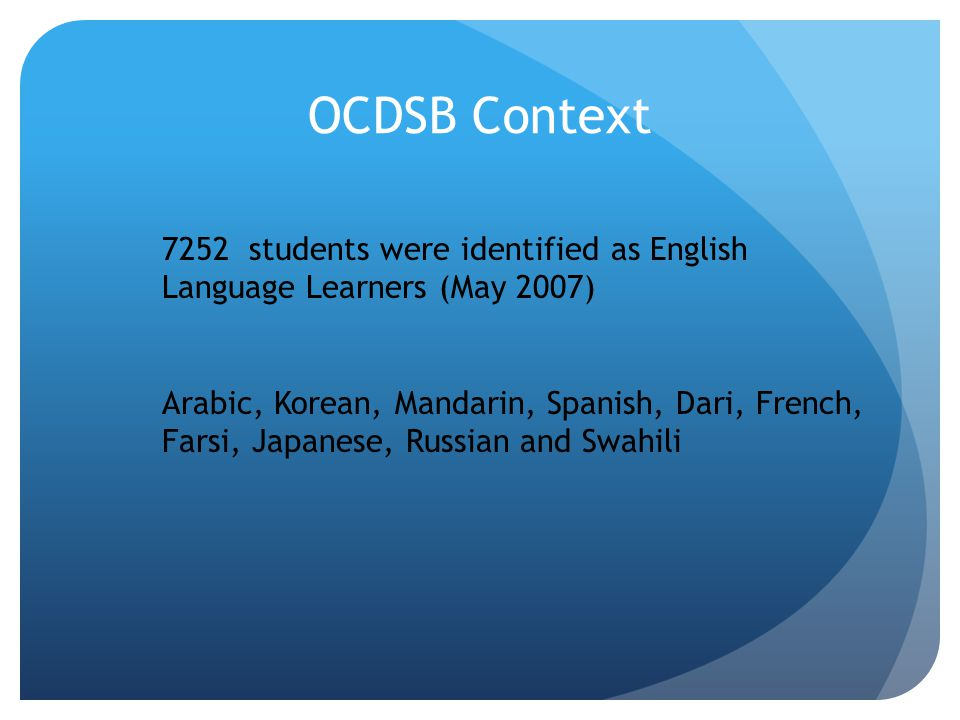 OCDSB Context 7252 students were identified as English Language Learners (May 2007)