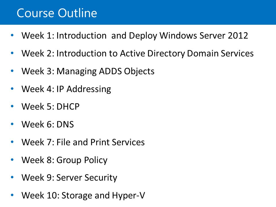 Course Outline Week 1: Introduction and Deploy Windows Server 2012