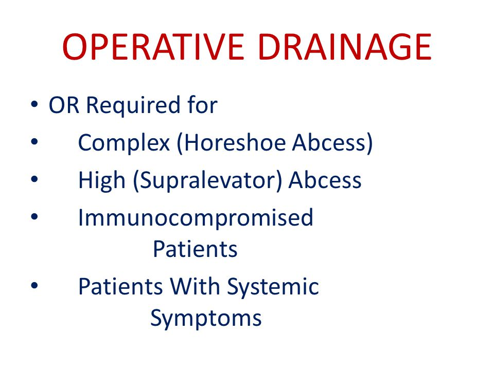 OPERATIVE DRAINAGE OR Required for Complex (Horeshoe Abcess)