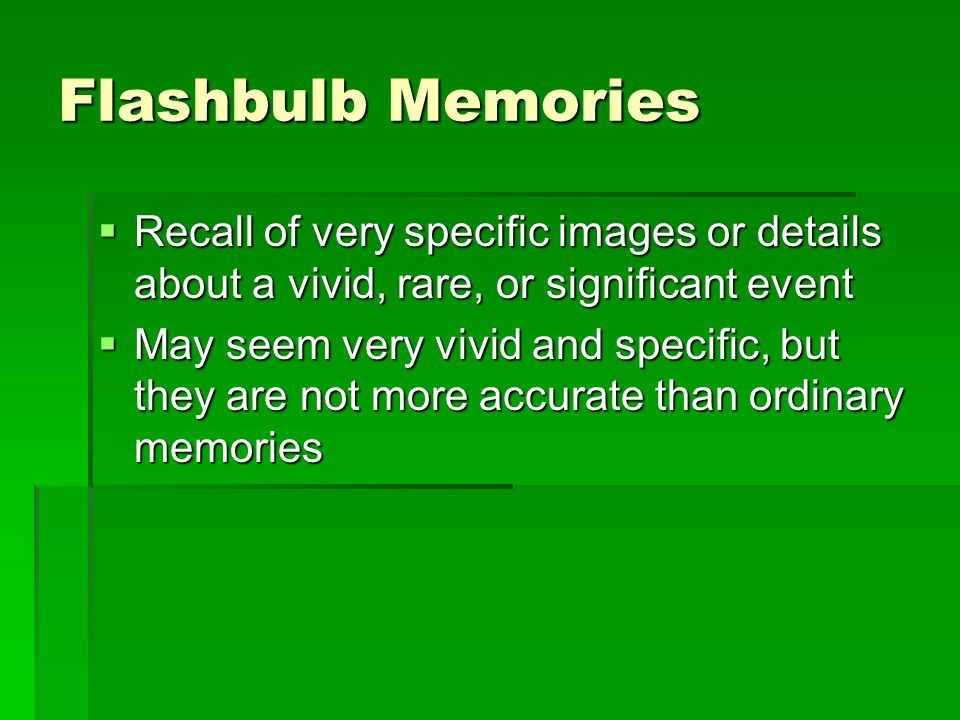 """accuracy of flashbulb memories Later research appeared to confirm brown and kulik's conclusions: """"flashbulb  memory"""" is more detailed and accurate than memories of."""