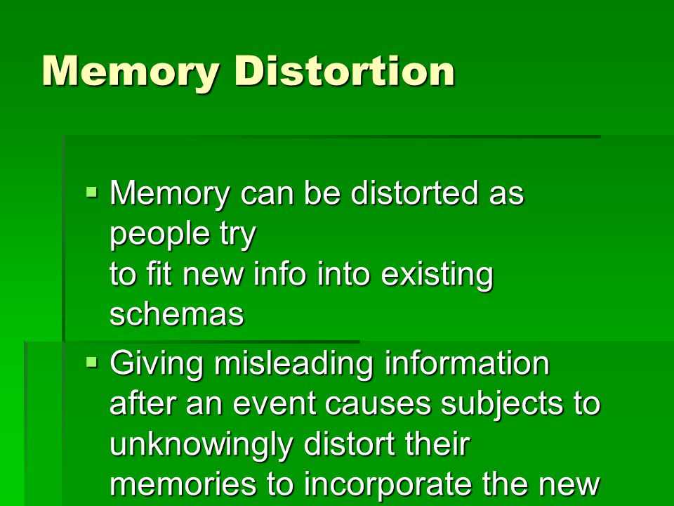 eyewitness testimony and memory distortion Eyewitness testimony, memory and psychology how reliable are our memories share flipboard email the memory traces can actually undergo distortion.