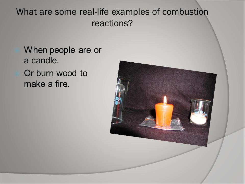 What are some real-life examples of combustion reactions