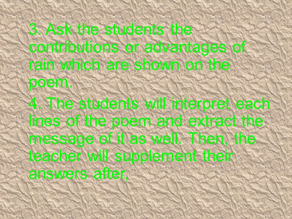 3. Ask the students the contributions or advantages of rain which are shown on the poem.