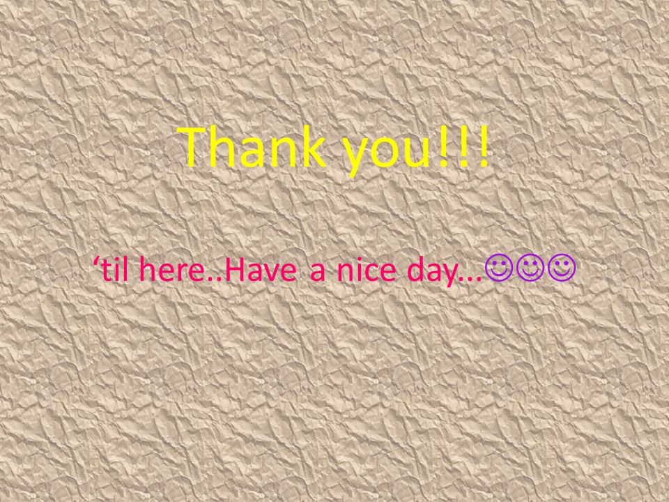 'til here..Have a nice day...