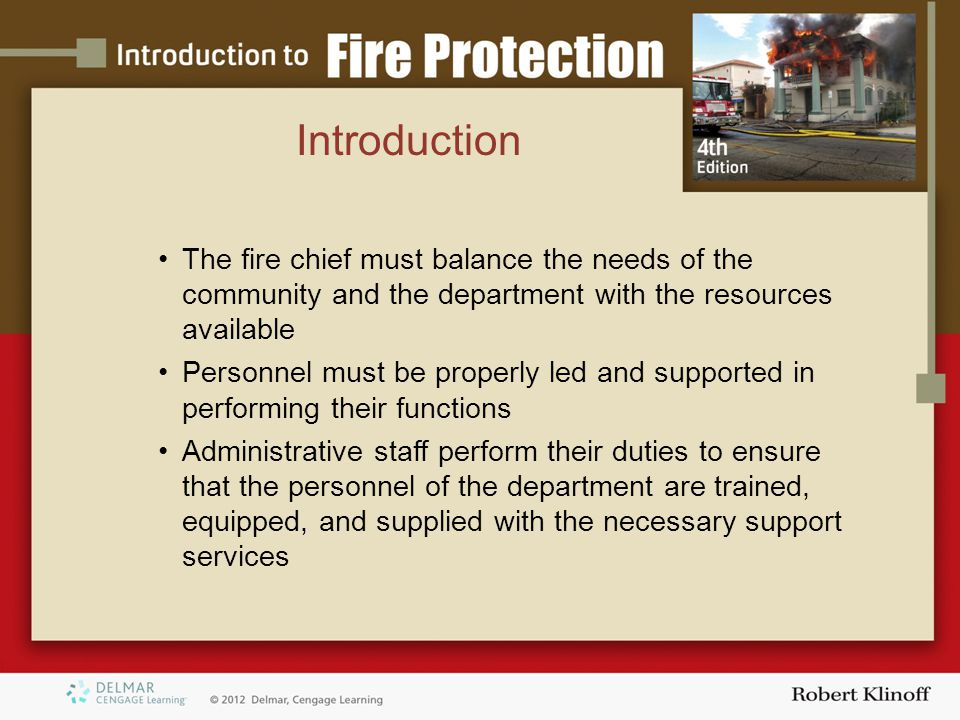 Introduction The fire chief must balance the needs of the community and the department with the resources available.