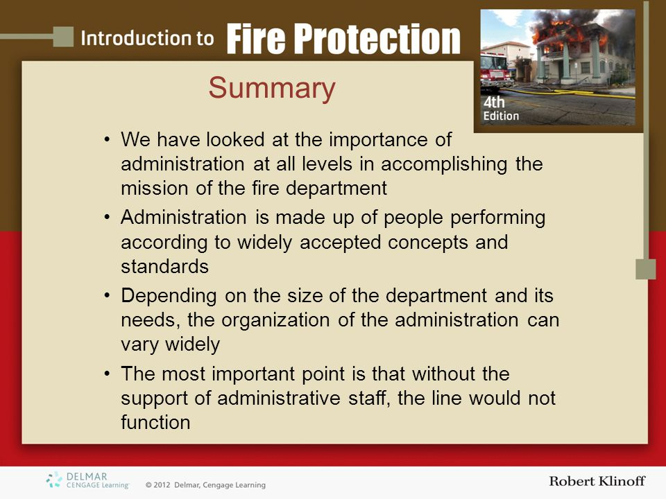 Summary We have looked at the importance of administration at all levels in accomplishing the mission of the fire department.