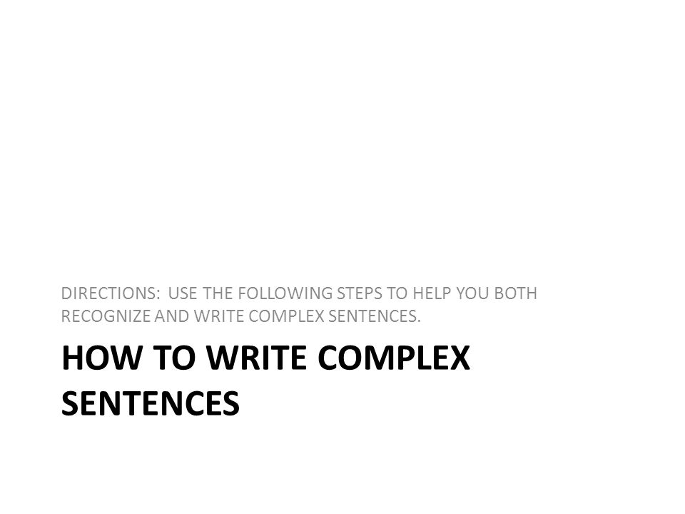 how to write complex sentences Compound sentences can make writing rich and colorful while beginning writers generally learn to first write simple sentences, compound sentences provide more detail.