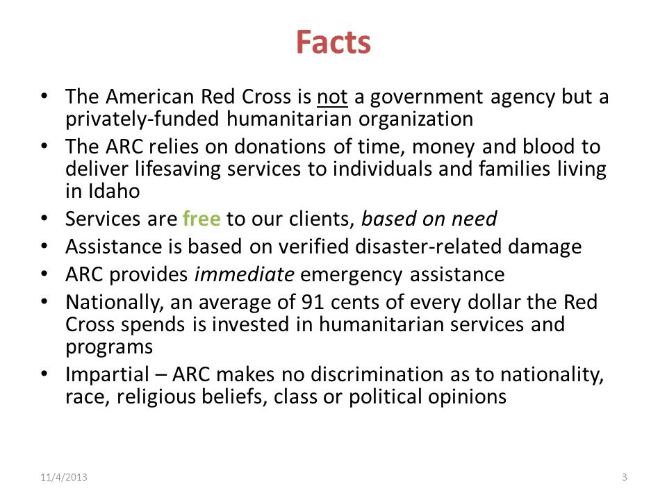 Facts The American Red Cross is not a government agency but a privately-funded humanitarian organization.