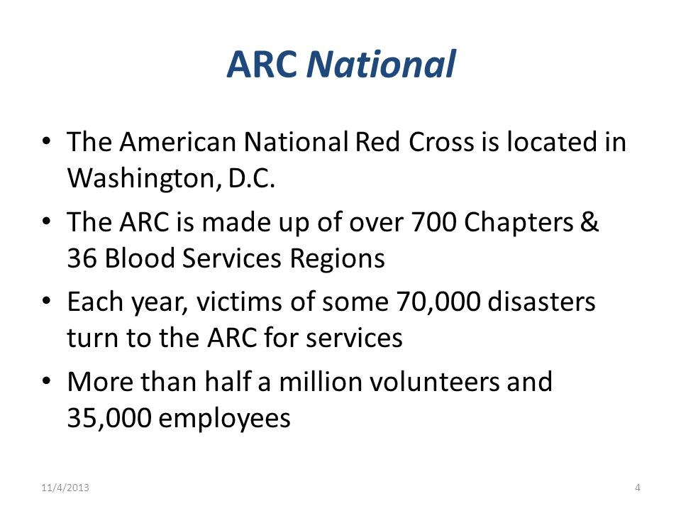 ARC National The American National Red Cross is located in Washington, D.C. The ARC is made up of over 700 Chapters & 36 Blood Services Regions.