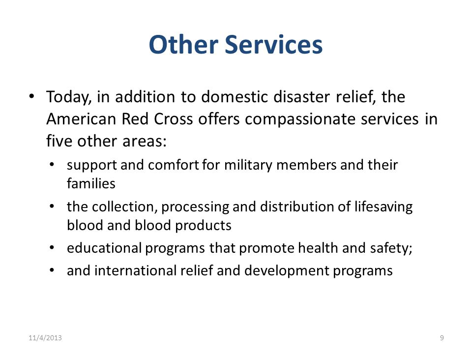Other Services Today, in addition to domestic disaster relief, the American Red Cross offers compassionate services in five other areas: