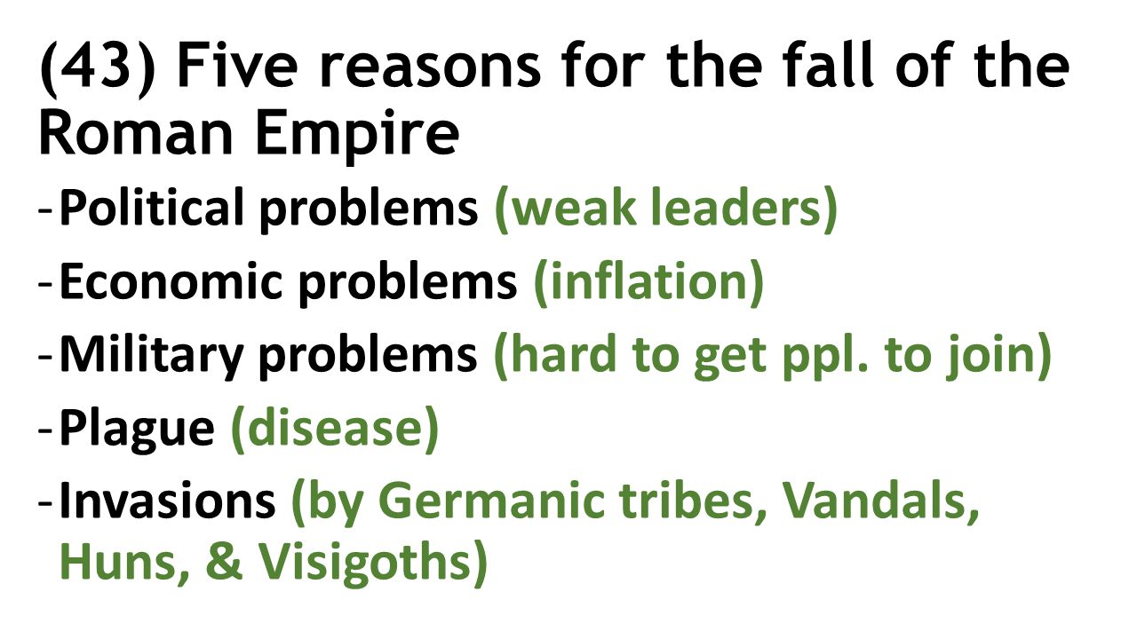 the reasons for the fall of the roman empire Fall of the roman empire there were many reasons for the fall of the roman empire each one interweaved with the other many even blame the initiation of christianity in 337 ad by constantine the great as the definitive cause while others blame it on increases in unemployment, inflation, military expenditure and slave.