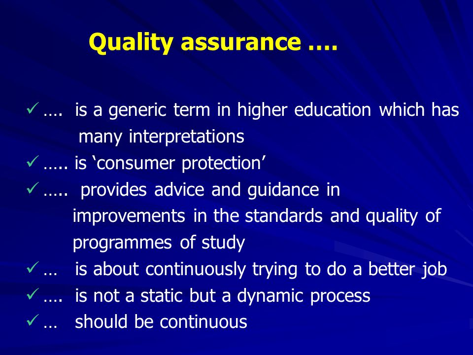 Quality assurance …. …. is a generic term in higher education which has many interpretations. ….. is 'consumer protection'