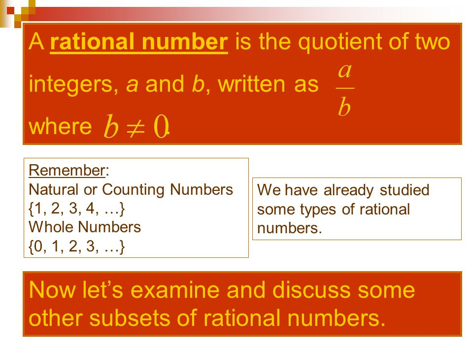 A rational number is the quotient of two integers, a and b, written as