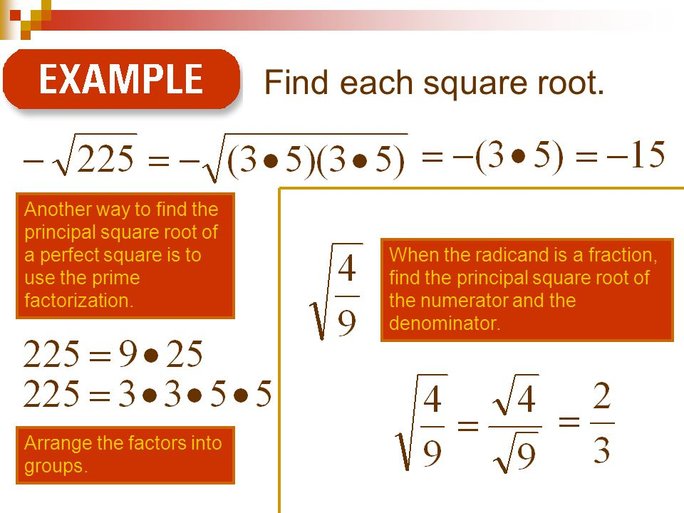 Find each square root. Another way to find the principal square root of a perfect square is to use the prime factorization.