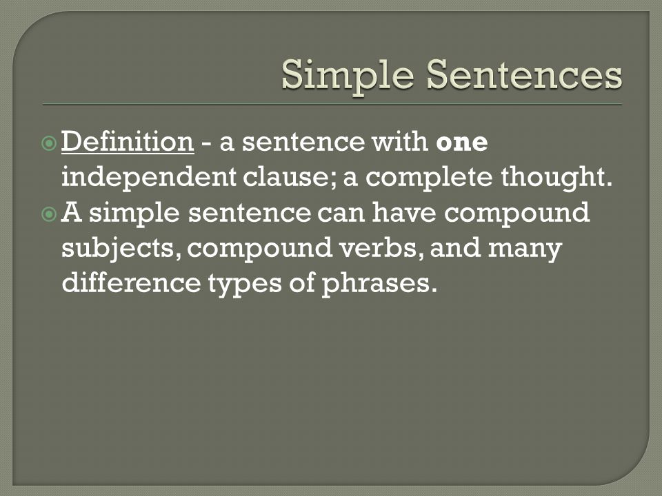 Simple Sentences Definition - a sentence with one independent clause; a complete thought.