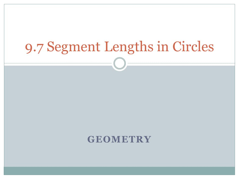9.7 Segment Lengths in Circles