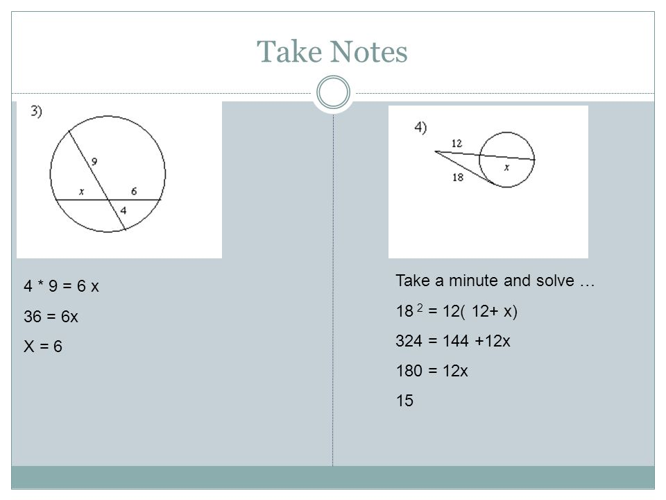 Take Notes Take a minute and solve … 4 * 9 = 6 x 18 2 = 12( 12+ x)
