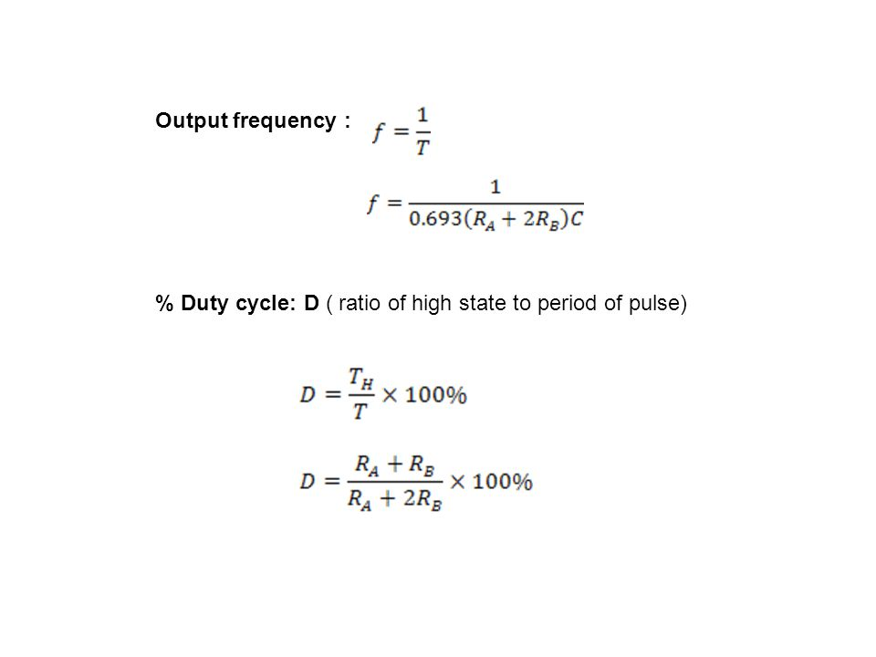 Output frequency : % Duty cycle: D ( ratio of high state to period of pulse)