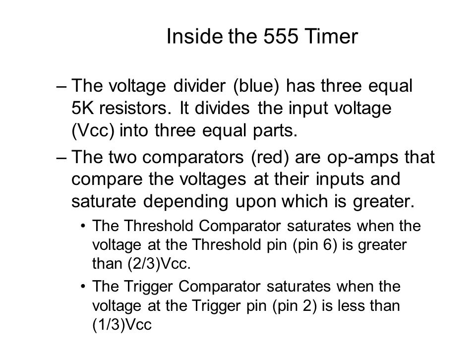 Inside the 555 Timer The voltage divider (blue) has three equal 5K resistors. It divides the input voltage (Vcc) into three equal parts.