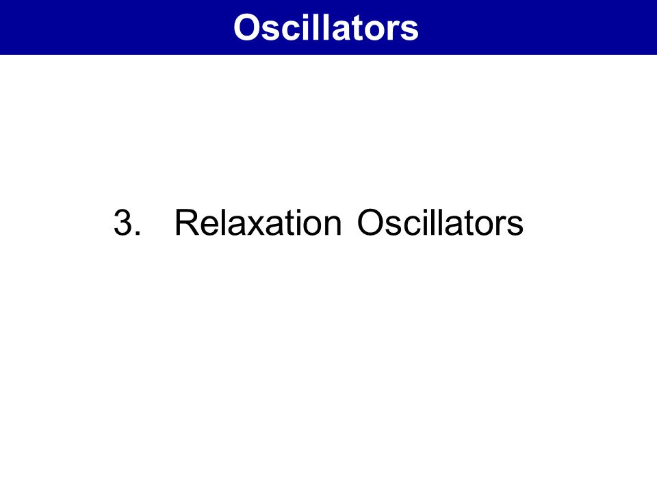 Oscillators 3. Relaxation Oscillators