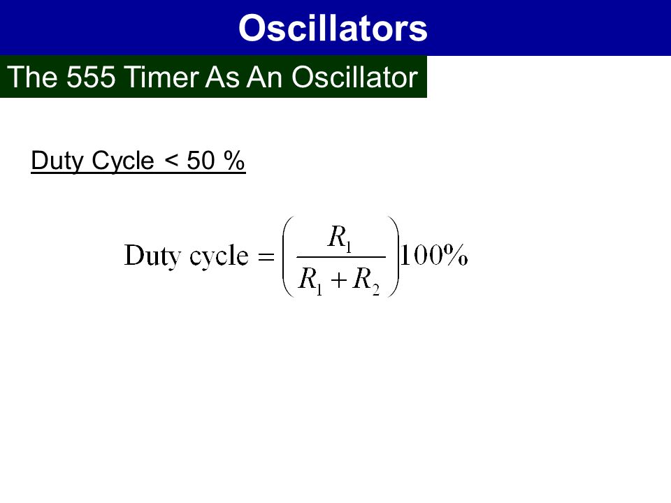 Oscillators The 555 Timer As An Oscillator Duty Cycle < 50 %
