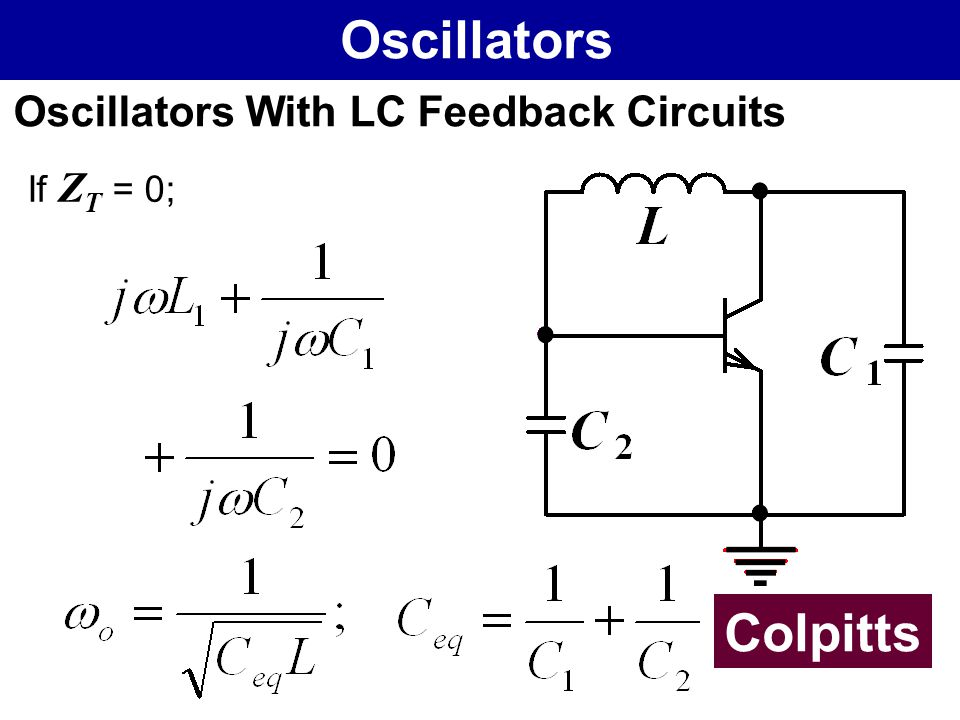 Oscillators Oscillators With LC Feedback Circuits If ZT = 0; Colpitts