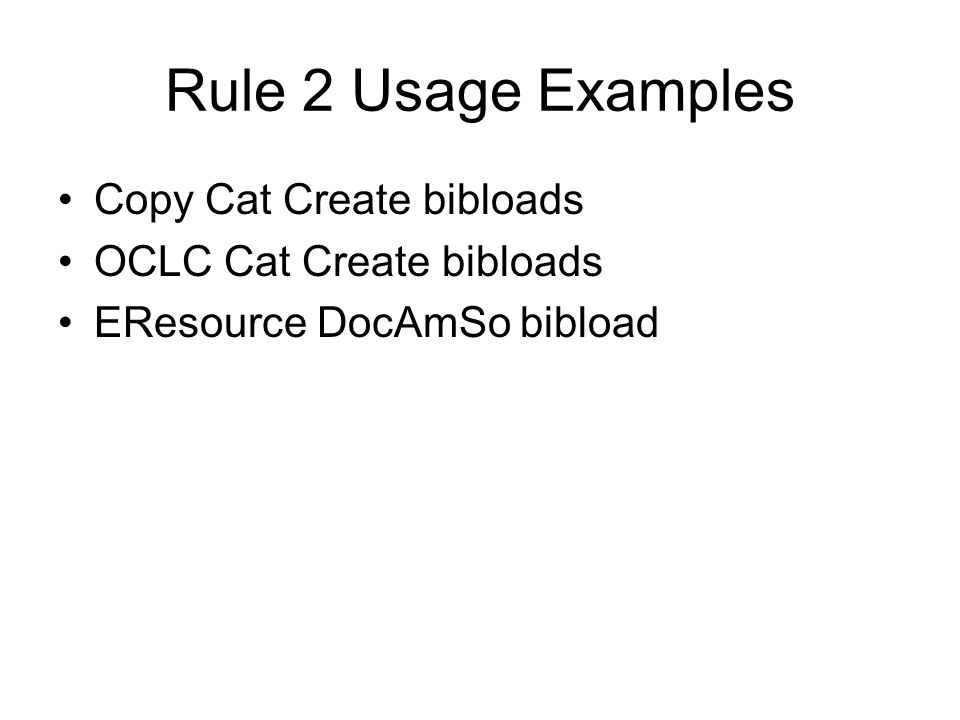 Rule 2 Usage Examples Copy Cat Create bibloads
