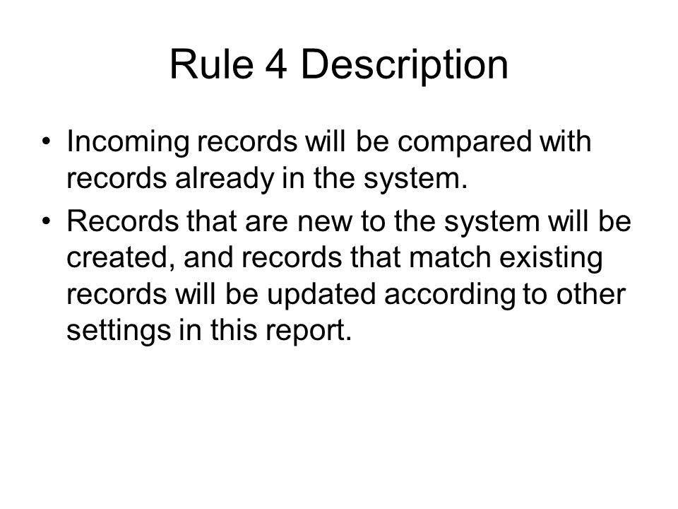 Rule 4 Description Incoming records will be compared with records already in the system.
