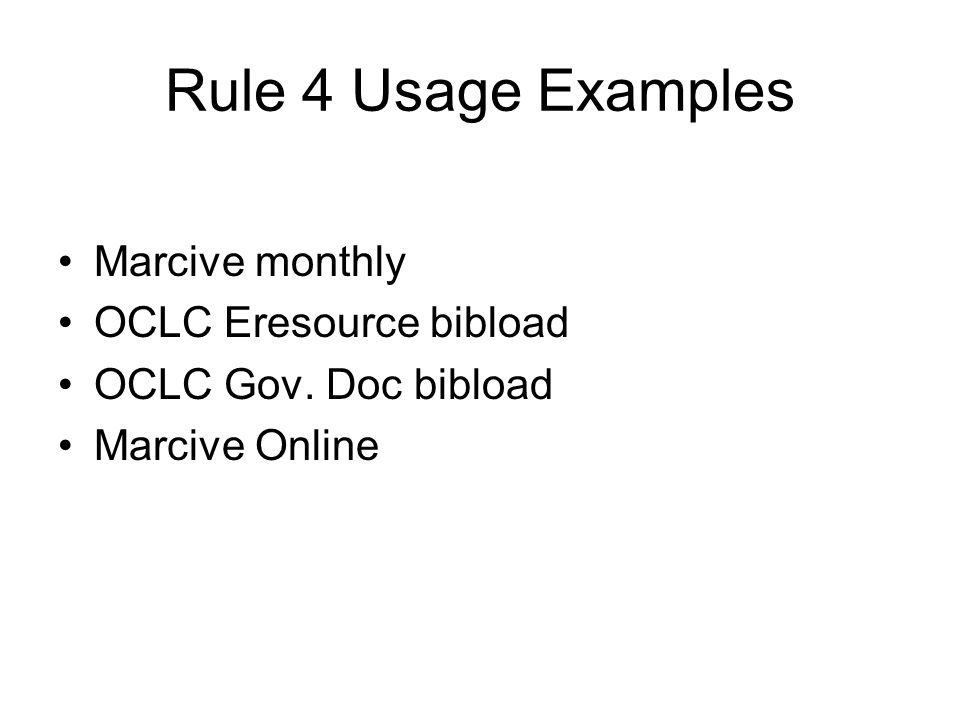 Rule 4 Usage Examples Marcive monthly OCLC Eresource bibload