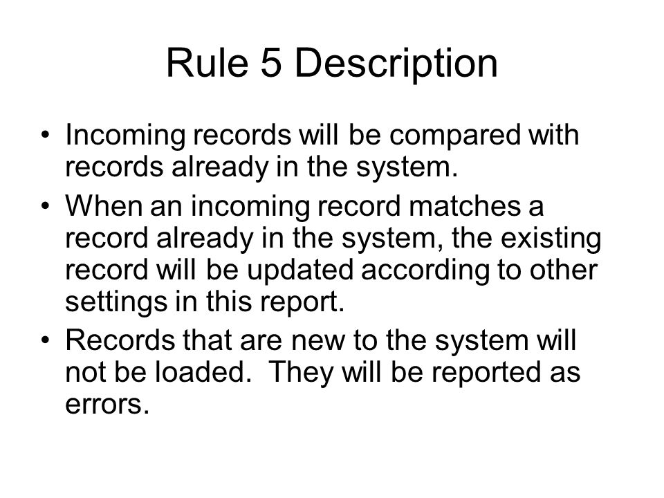 Rule 5 Description Incoming records will be compared with records already in the system.
