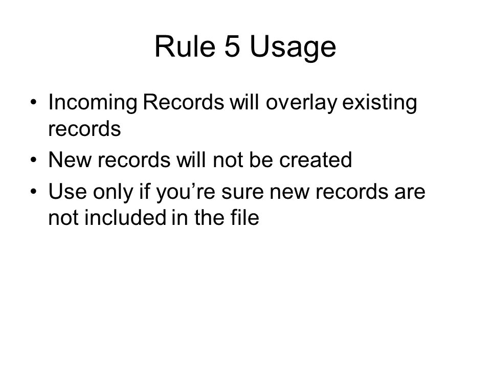 Rule 5 Usage Incoming Records will overlay existing records