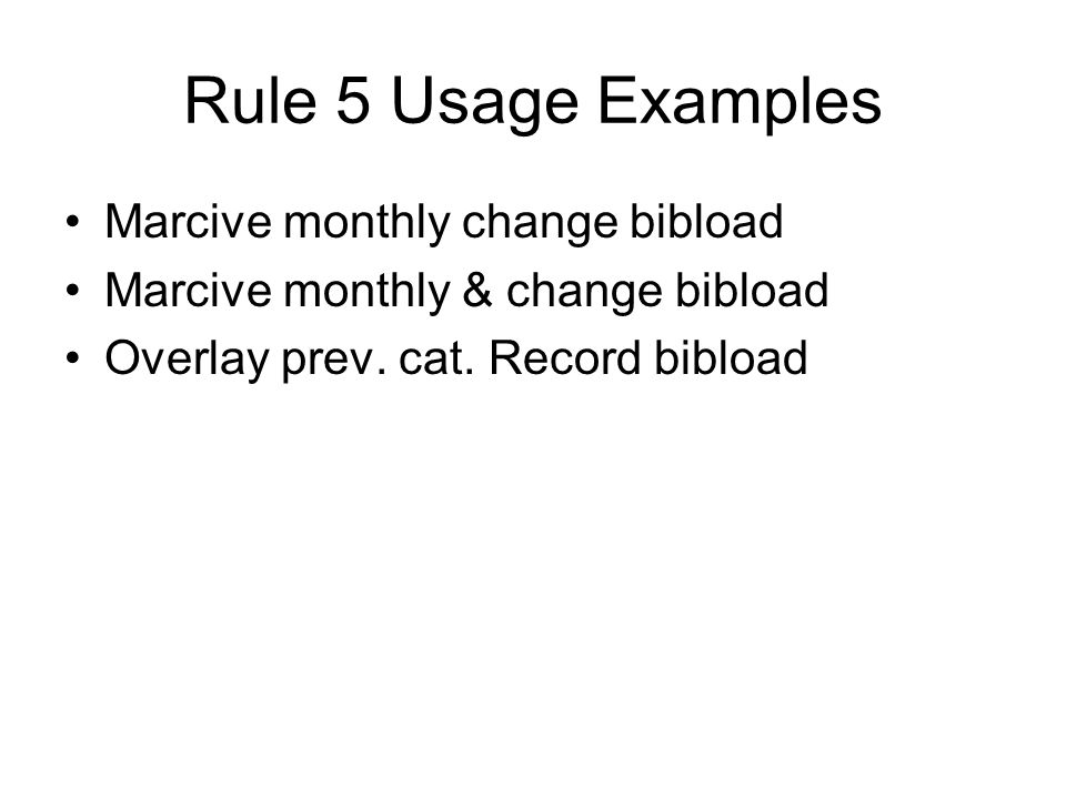 Rule 5 Usage Examples Marcive monthly change bibload