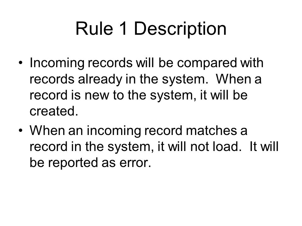 Rule 1 Description Incoming records will be compared with records already in the system. When a record is new to the system, it will be created.
