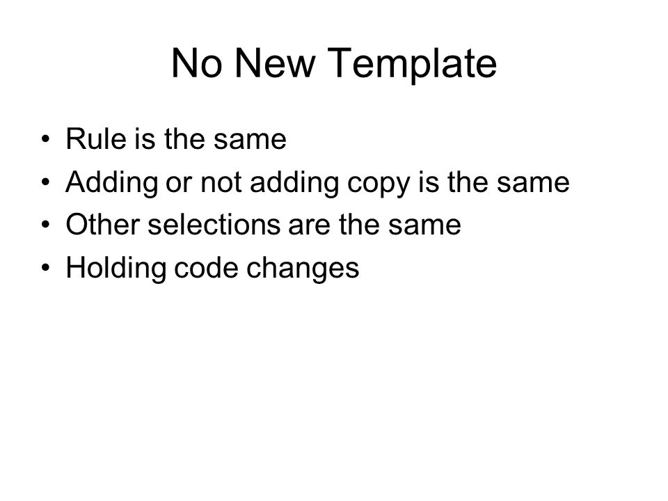 No New Template Rule is the same Adding or not adding copy is the same