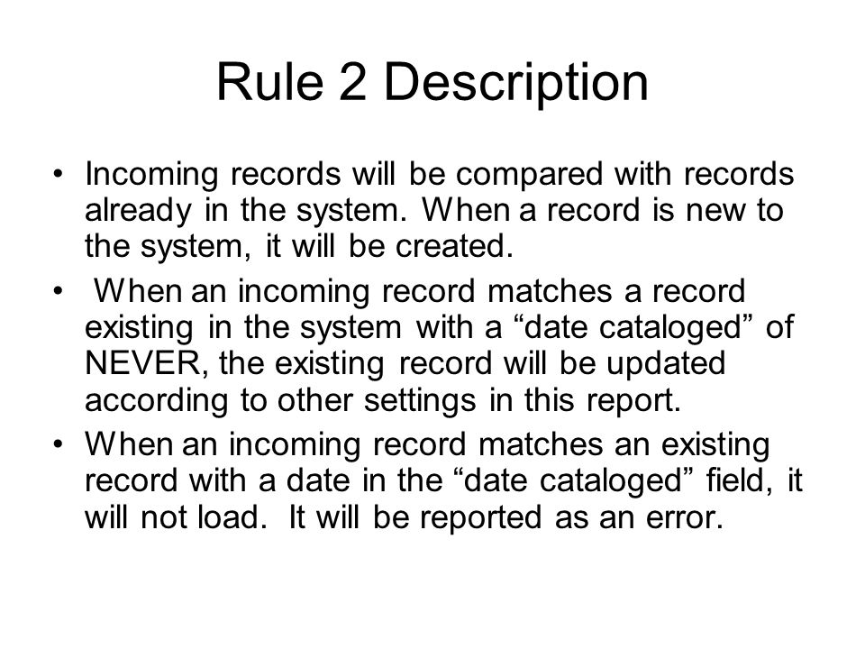 Rule 2 Description Incoming records will be compared with records already in the system. When a record is new to the system, it will be created.