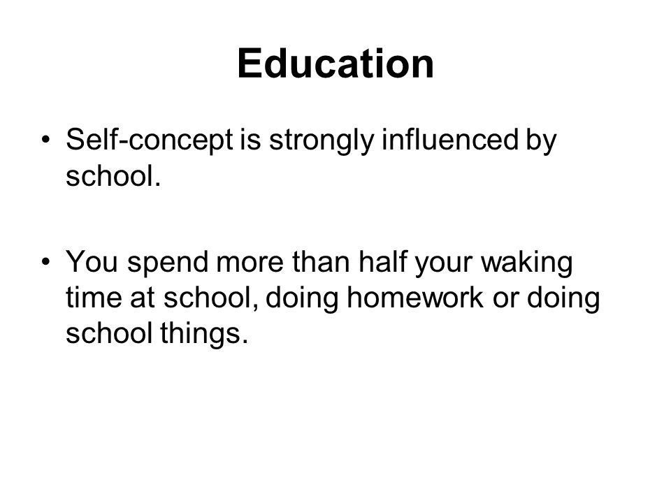 Education Self-concept is strongly influenced by school.