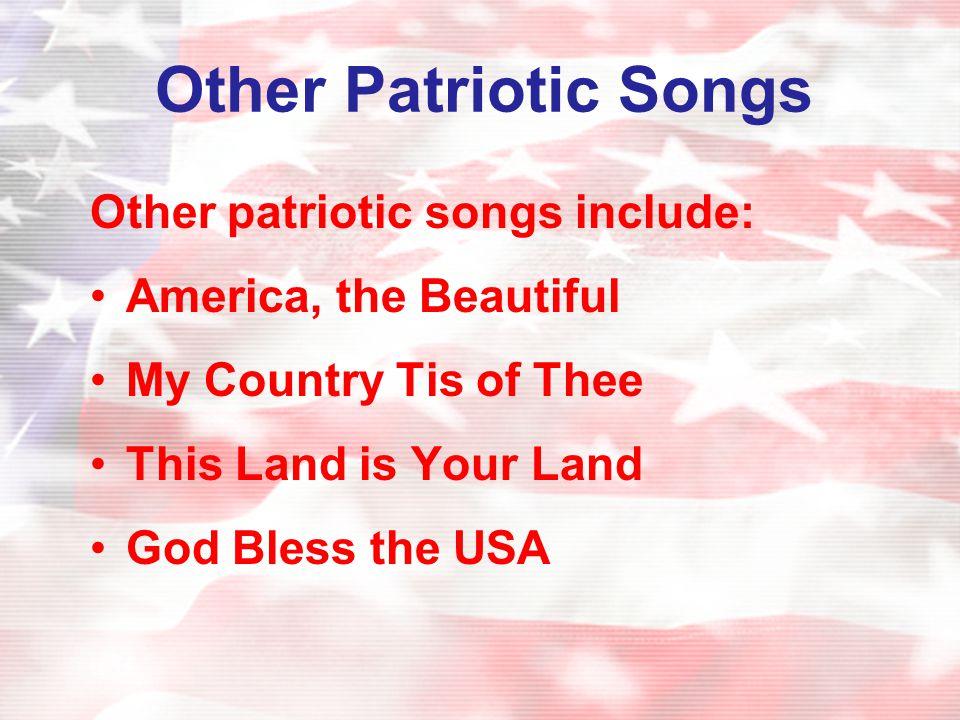 Other Patriotic Songs Other patriotic songs include: