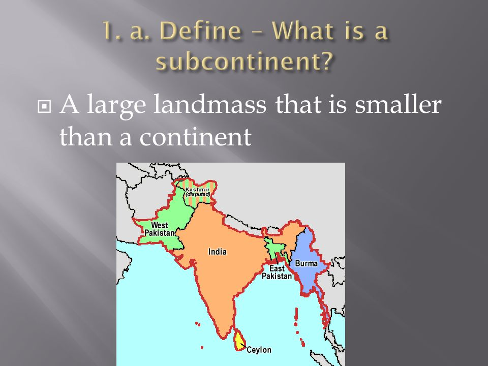 1. a. Define – What is a subcontinent