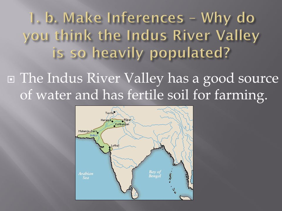 1. b. Make Inferences – Why do you think the Indus River Valley is so heavily populated
